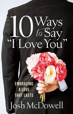 10 Ways to Say I Love You: Embracing a Love That Lasts - eBook  -     By: Josh McDowell