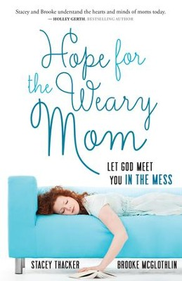 Hope for the Weary Mom: Let God Meet You in the Mess - eBook  -     By: Stacey Thacker, Brooke McGlothlin