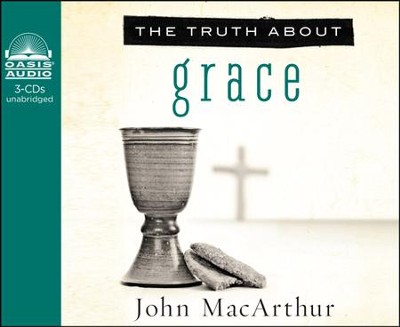 The Truth About Grace: Unleashing God's Truth One Verse at a Time Unabridged Audiobook on CD  -     By: John MacArthur