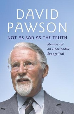 Not As Bad As The Truth: The Musings and Memoirs of David Pawson / Digital original - eBook  -     By: David Pawson