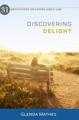 Discovering Delight: 31 Meditations on Loving God's Law - eBook  -     By: Glenda Mathes