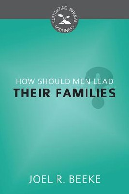 How Should Men Lead Their Families? - eBook  -     By: Joel R. Beeke