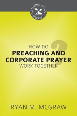 How Do Preaching and Corporate Prayer Work Together? - eBook  -     By: Ryan M. McGraw