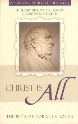 Christ is All: The Piety of Horatius Bonar - eBook  -     By: Darrin R. Brooker, Michael Haykin