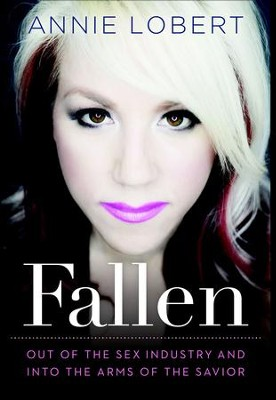 Fallen: Out of the Sex Industry & Into the Arms of the Savior - eBook  -     By: Annie Lobert