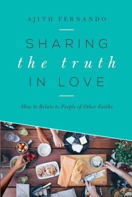 Sharing the Truth in Love: How to Relate to People of Other Faiths - eBook  -     By: Ajith Fernando