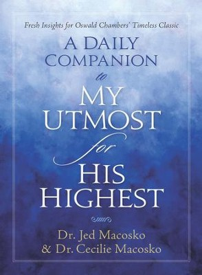 A Daily Companion to My Utmost for His Highest: Fresh Insights for Oswald Chambers' Timeless Classic - eBook  -     By: Cecilie Macosko M.D., Jed Ph.D. Macosko