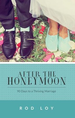 After the Honeymoon: 90 Days to a Thriving Marriage - eBook  -     By: Rod Loy