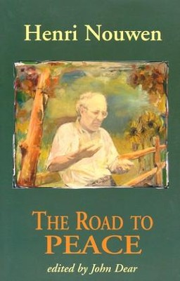 The Road to Peace   -     Edited By: John Dear     By: Henri J.M. Nouwen