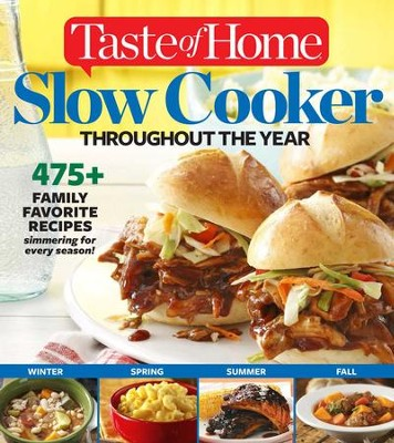 Taste of Home Slow Cooker Throughout the Year: 475+Family Favorite Recipes Simmering for Every Season - eBook  -     By: Editors of Taste of Home