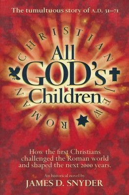 All God's Children: How the First Christians Challenged the Roman World and Shaped the Next 2000 Years  -     By: James D. Snyder