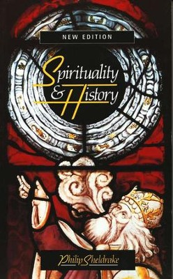 Spirituality & History: Questions of Interpretation and Method, Second Edition  -     By: Philip Sheldrake