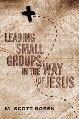 Leading Small Groups in the Way of Jesus - eBook  -     By: M. Scott Boren