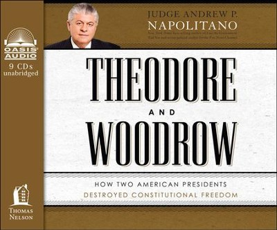 Theodore and Woodrow: How Two American Presidents Destroyed Constitutional Freedom--Unabridged Audiobook  -     By: Andrew P. Napolitano