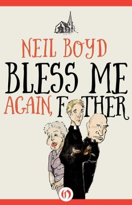 Bless Me Again, Father - eBook  -     By: Neil Boyd