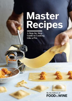 Master Recipes: A Step-By-Step Guide to Cooking Like a Pro  -