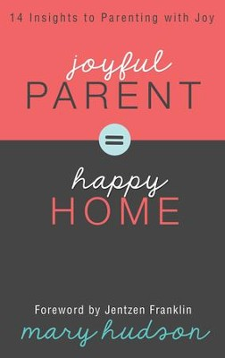 Joyful Parent = Happy Home: 14 Insights to Parenting with Joy - eBook  -     By: Mary Hudson