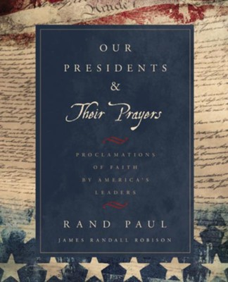 Our Presidents & Their Prayers: Proclamations of Faith by America's Leaders - eBook  -     By: Rand Paul, James Randall Robison