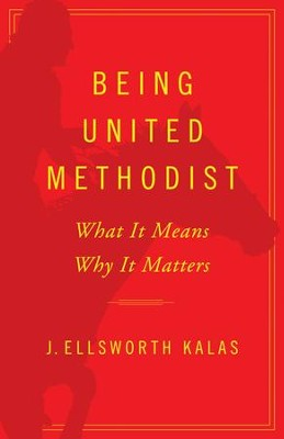 Being United Methodist: What It Means, Why It Matters  -     By: J. Ellsworth Kalas