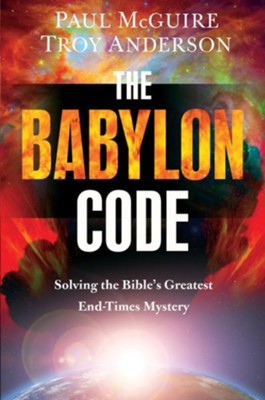 The Babylon Code: Solving the Bible's Greatest End Times Mystery - eBook  -     By: Paul McGuire, Troy Anderson