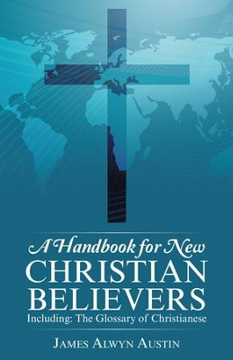 A Handbook for New Christian Believers: Including: The Glossary of Christianese - eBook  -     By: James Austin