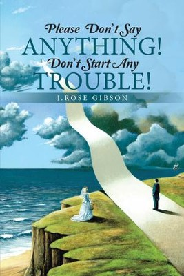 Please Dont Say Anything! Dont Start Any Trouble! - eBook  -     By: J. Rose Gibson