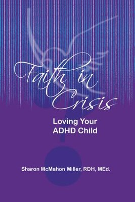 Faith in Crisis: Loving Your ADHD Child - eBook  -     By: Sharon Miller