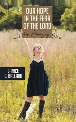 Our Hope in the Fear of the Lord and His Amazing Grace - eBook  -     By: Janice Ballard