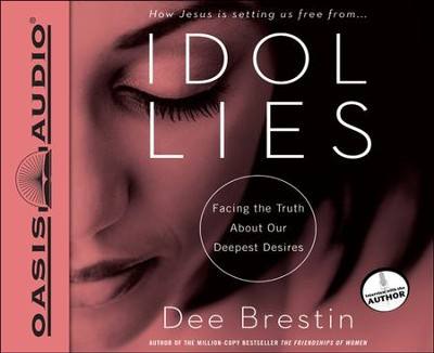 Idol Lies: Facing the Truth about Our Deepest Desires Unabridged Audiobook on CD  -     By: Dee Brestin