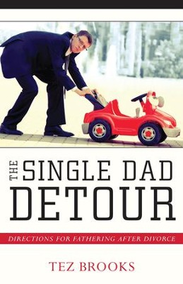 The Single Dad Detour: Directions for Fathering After Divorce - eBook  -     By: Tez Brooks