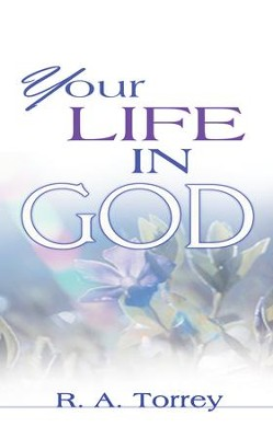 Your Life In God - eBook  -     By: R.A. Torrey