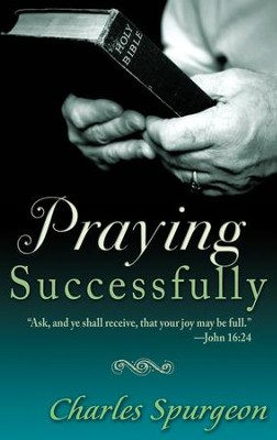 Praying Successfully - eBook  -     By: Charles H. Spurgeon