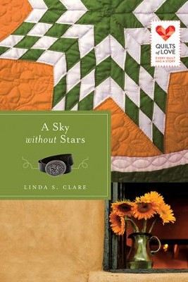 A Sky without Stars, Quilts of Love Series #15   -     By: Linda S. Clare