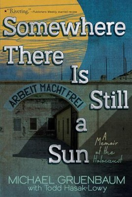 Somewhere There Is Still a Sun: A Memoir of the Holocaust - eBook  -     By: Michael Gruenbaum, Todd Hasak-Lowy