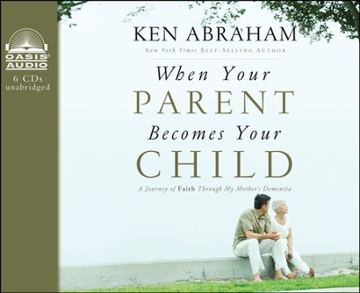 When Your Parent Becomes Your Child: I'll Love You Forever Unabridged Audiobook on CD  -     By: Ken Abraham
