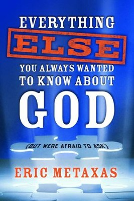 Everything Else You Always Wanted to Know About God (But Were Afraid to Ask) - eBook  -     By: Eric Metaxas