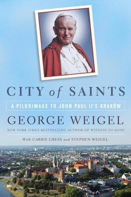 The Journey of Pope Saint John Paul II: A Spiritual Pilgrimage Through the Streets of His Homeland - eBook  -     By: George Weigel