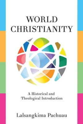 World Christianity: A Historical and Theological Introduction  -     By: Lalsangkima Pachuau