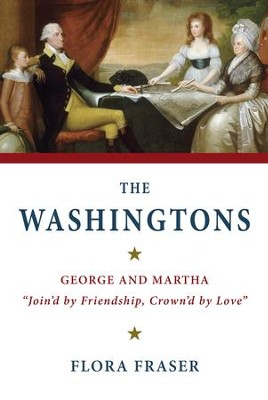 The Washingtons: George and Martha, Join'd by Friendship, Crown'd by Love - eBook  -     By: Flora Fraser