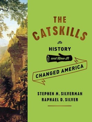 The Catskills: Its History and How It Changed America - eBook  -     By: Stephen M. Silverman, Raphael D. Silver