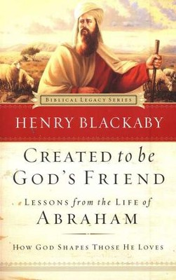 Created to Be God's Friend: Lessons from the Life of Abraham, softcover  -     By: Henry T. Blackaby