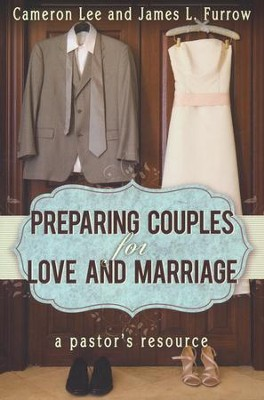 Preparing Couples for Love and Marriage: A Pastor's Resource  -     By: Cameron Lee, James L. Furrow