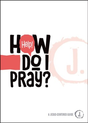Help! How Do I Pray?  -     By: Mikal Keefer