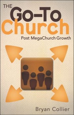 The Go-To Church: Post MegaChurch Growth  -     By: Bryan Collier