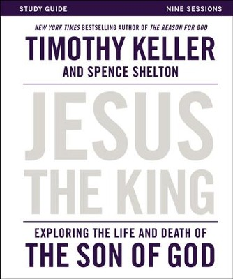 Jesus the King Study Guide: Exploring the Life and Death of the Son of God - eBook  -     By: Timothy Keller
