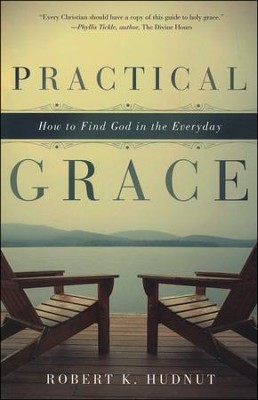 Practical Grace: How to Find God in the Everyday   -     By: Robert K. Hudnut