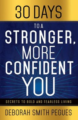 30 Days to a Stronger, More Confident You: Secrets to Bold and Fearless Living - eBook  -     By: Deborah Smith Pegues