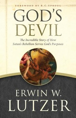 God's Devil: The Incredible Story of How Satan's Rebellion Serves God's Purposes - eBook  -     By: Erwin W. Lutzer, R.C. Sproul
