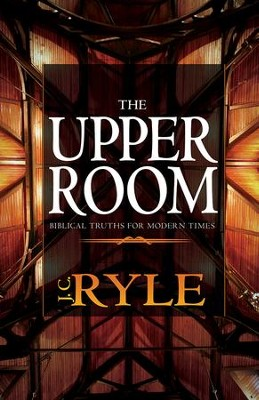 The Upper Room: Biblical Truths For Modern Times - eBook  -     By: J.C. Ryle
