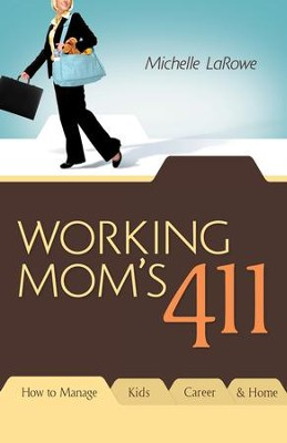 Working Mom's 411: How To Manage Kids, Career and Home - eBook  -     By: Michelle LaRowe